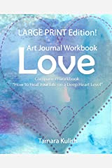 """Love"" Art Journal Workbook, Large Print Edition: The Effects of Love in Our Lives, For Better or Worse and Learning to Love Ourselves Paperback"