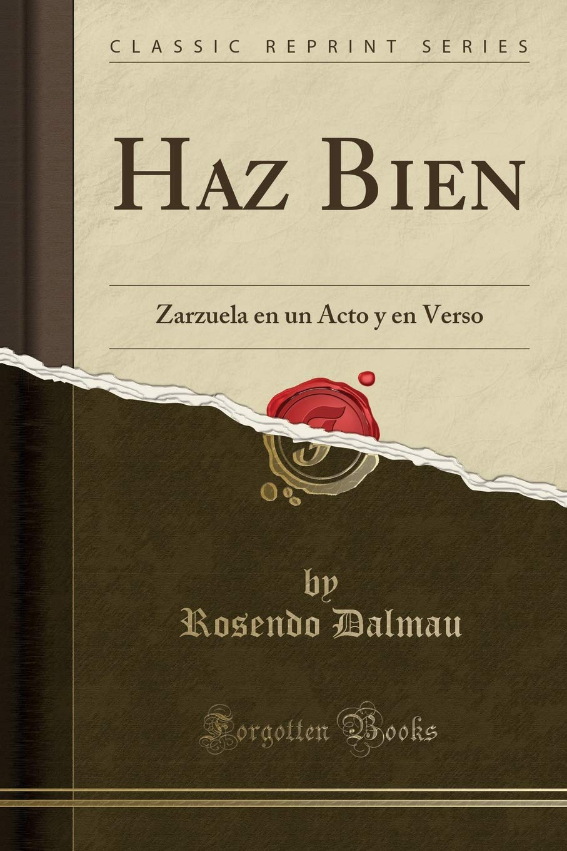 Haz Bien: Zarzuela En Un Acto Y En Verso (Classic Reprint ...