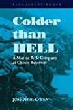 Colder than Hell: A Marine Rifle Company at Chosin