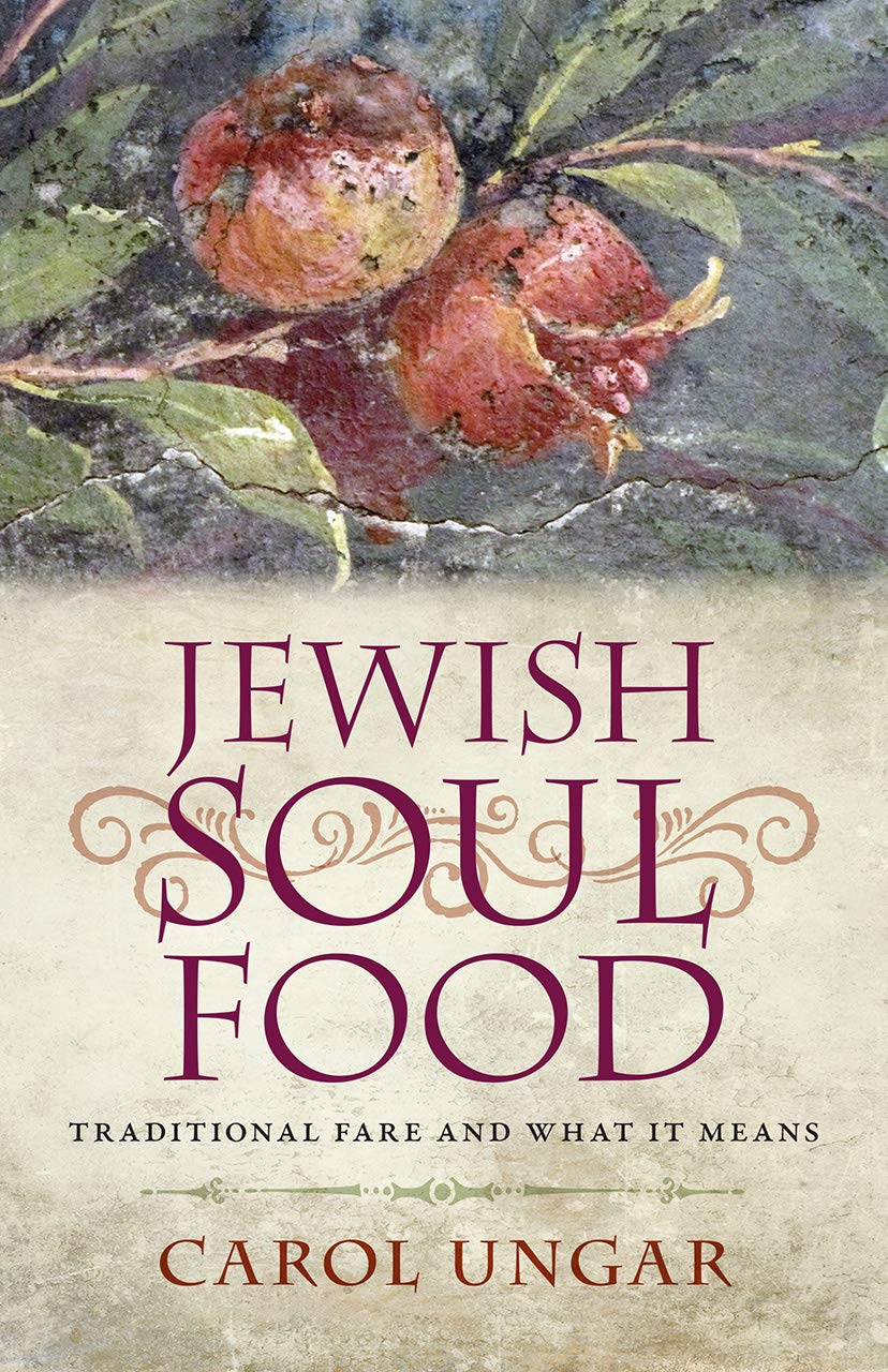 Jewish Soul Food: Traditional Fare and What It Means: Carol
