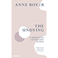 The Undying: A Meditation on Modern Illness (English Edition)