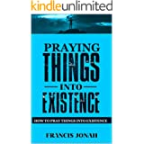 Praying Things Into Existence: How To Pray Things Into Existence (Uncommon Results Book 3)
