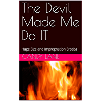 The Devil Made Me Do IT: Huge Size and Impregnation Erotica (English Edition)