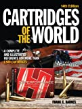 Cartridges of the World: A Complete and Illustrated Reference for Over 1500 Cartridges by W. Todd Woodard (Editor) (30…