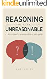 Reasoning With The Unreasonable: A Biblical Case For Presuppositional Apologetics (Barabbas Books Book 2)