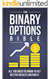 The Binary Options Bible: All You Need to Know to Get Better Results Instantly (Make Money Online Book 3) (English Edition)