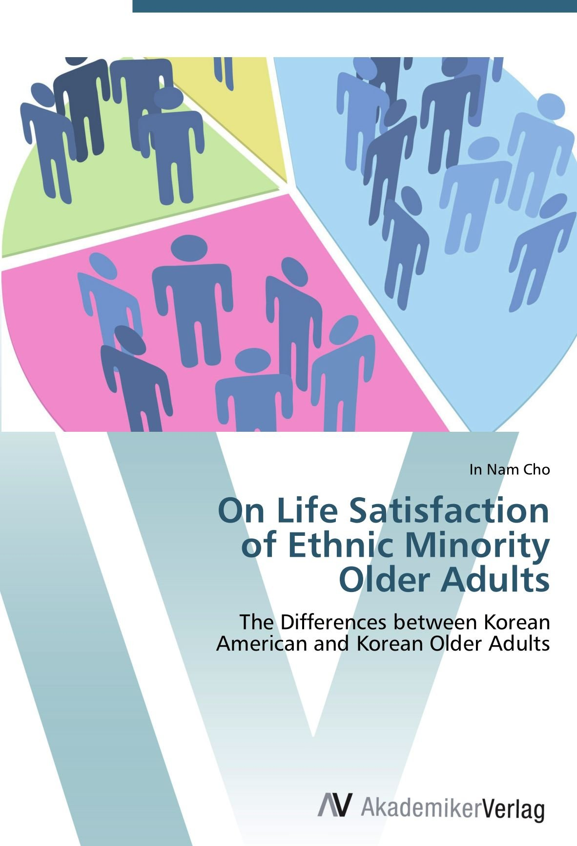 Read Online On Life Satisfaction  of Ethnic Minority  Older Adults: The Differences between Korean  American and Korean Older Adults ebook