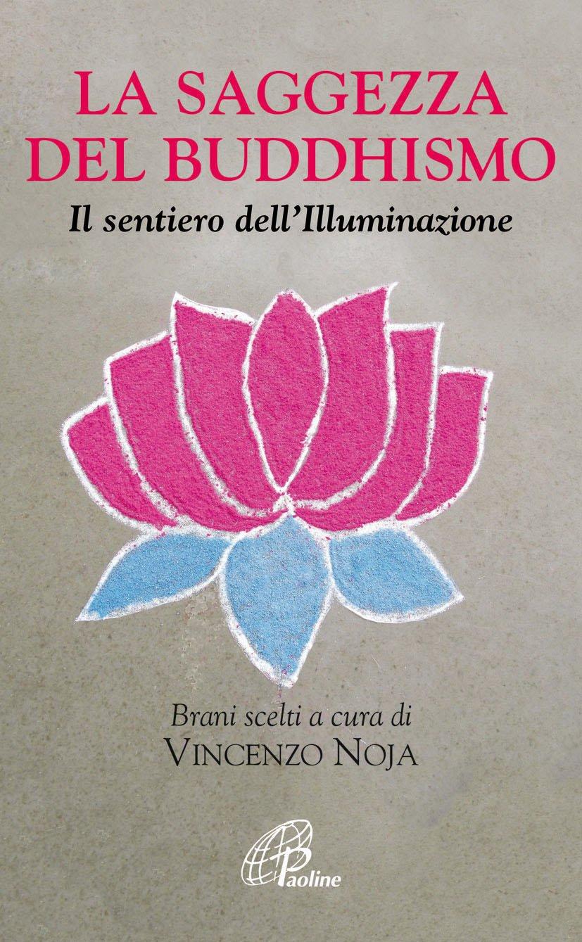 La saggezza del buddhismo. Il sentiero dell'illuminazione Copertina flessibile – 12 giu 2014 V. Noja Paoline Editoriale Libri 8831544756 Buddismo