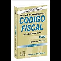 Aplicación Práctica del Código Fiscal de la Federación 2020: Derecho Fiscal I