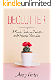 DECLUTTER: A Simple Guide to Declutter and Organize Your Life (Minimalism, Tidying, Decluttering)