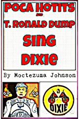 Poca Hotits and T. Ronald Dump Sing Dixie: The Smutpunk Story of the Republican Meltdown Kindle Edition