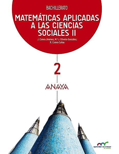 Matemáticas Aplicadas a las Ciencias Sociales II: 2 Aprender es crecer en conexión: Amazon.es: Colera Jiménez, José, Oliveira González, María José, Colera Cañas, Ramón, Colera Cañas, José: Libros