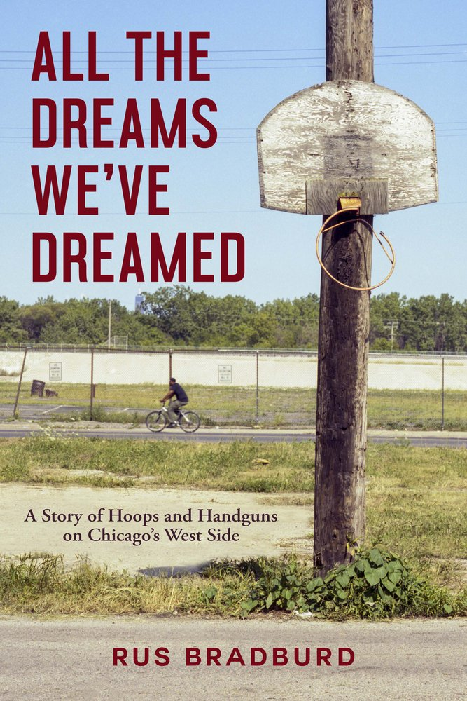 All the Dreams We've Dreamed: A Story of Hoops and Handguns on Chicago's West Side pdf epub