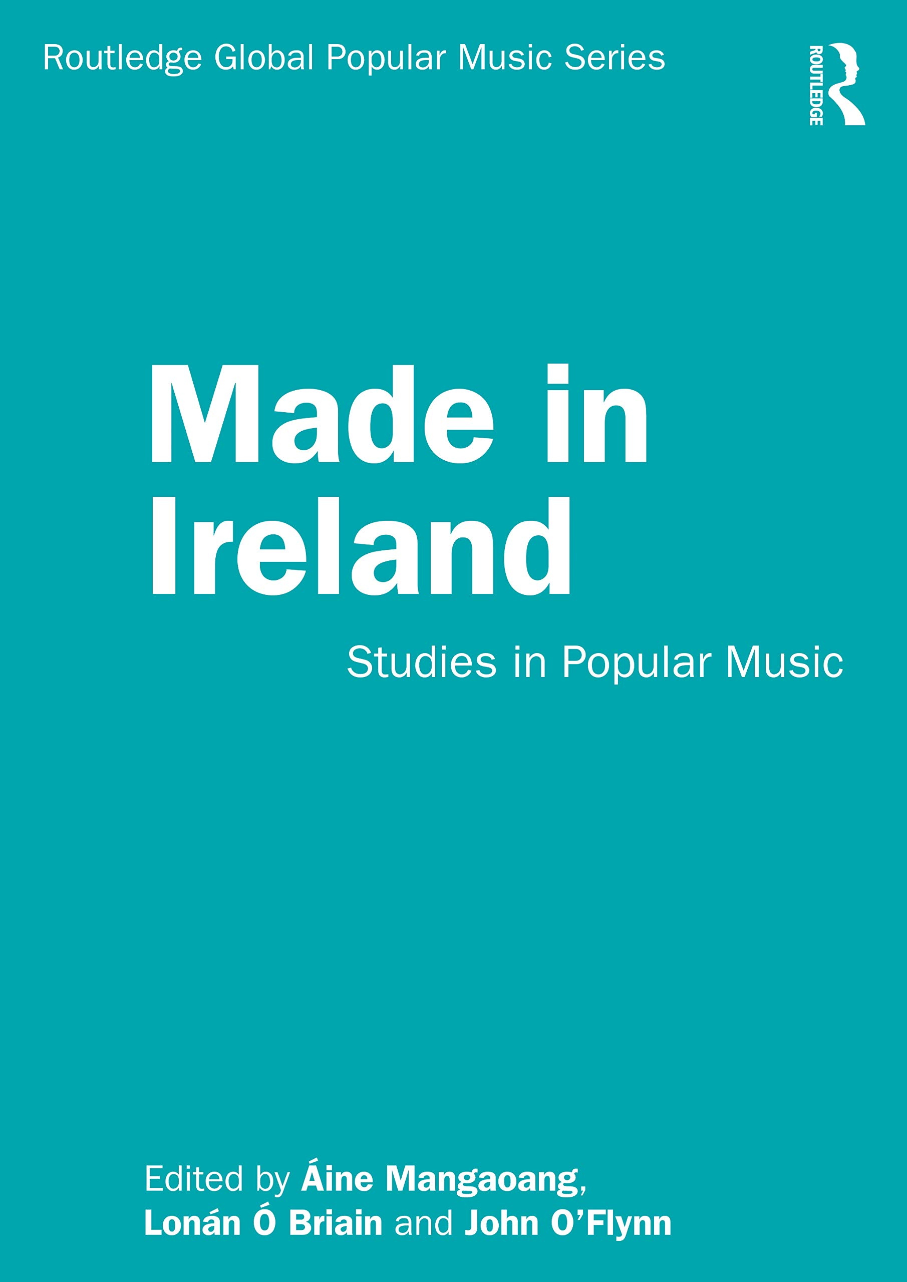 Made in Ireland: Studies in Popular Music (Routledge Global ...