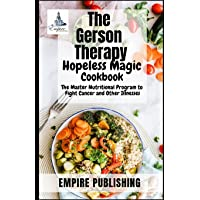 The Gerson Therapy Hopeless Magic Cookbook: The Master Nutritional Program to Fight Cancer and Other Illnesses