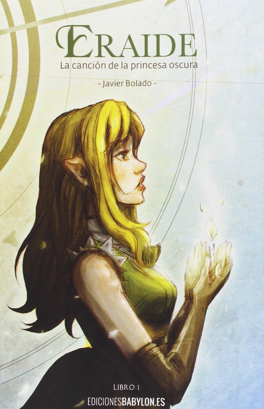 Eraide. La canción de la princesa oscura, libro 1 (Andarta) Tapa blanda – 9 abr 2015 Javier Bolado Ediciones Babylon 8416318212 Fantasy romance