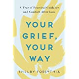 Your Grief, Your Way: A Year of Practical Guidance and Comfort After Loss