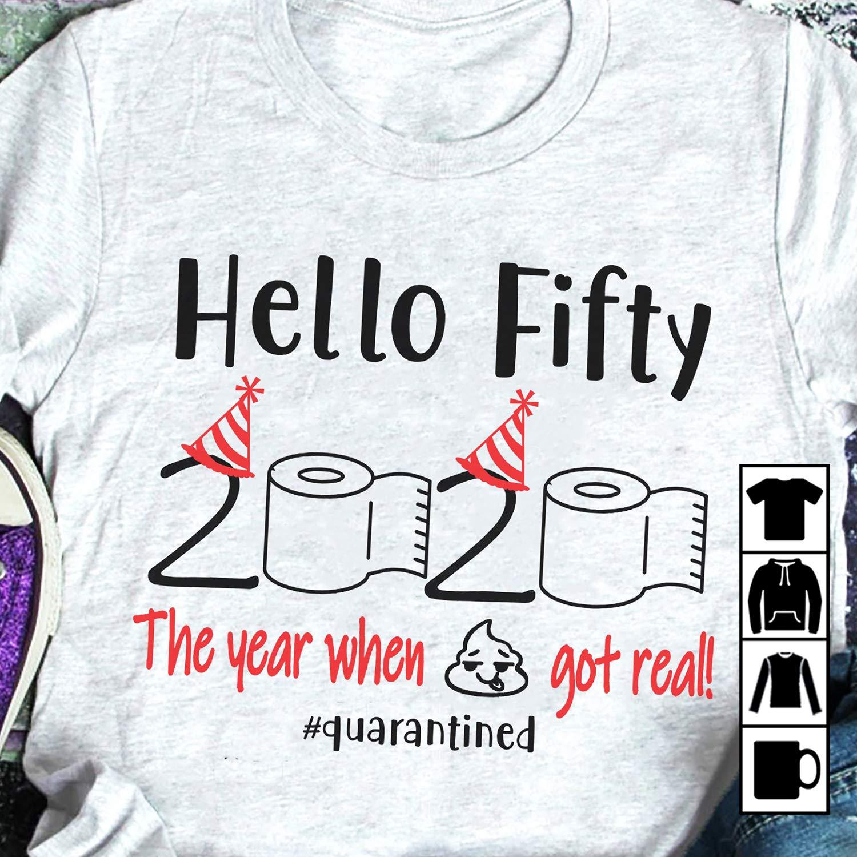 Hoodie Sweatshirt 50th Birthday Hello Fifty 2020 Quarantined The Year When Shit Got Real T-Shirt Long Sleeve