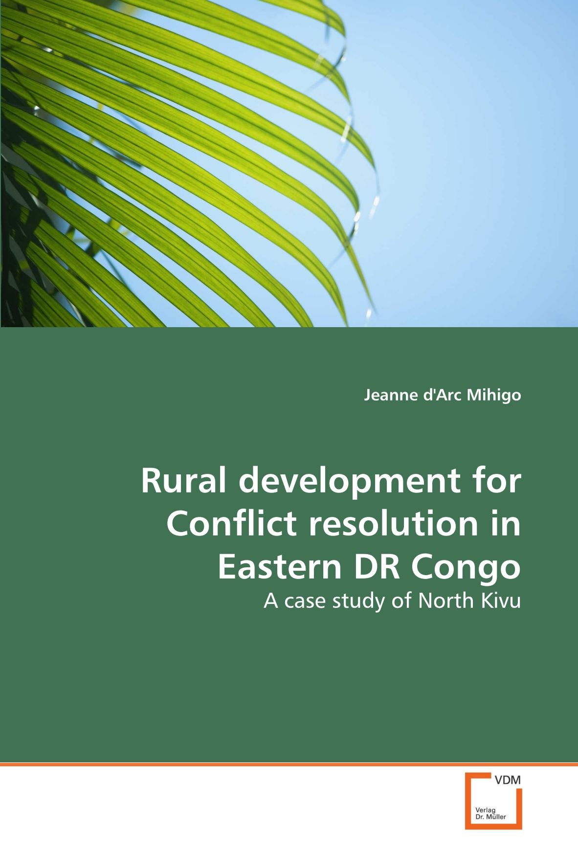 Download Rural development for Conflict resolution in Eastern DR Congo: A case study of North Kivu PDF