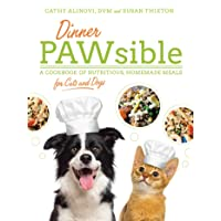 Dinner PAWsible: A Cookbook of Nutritious, Homemade Meals for Cats and Dogs
