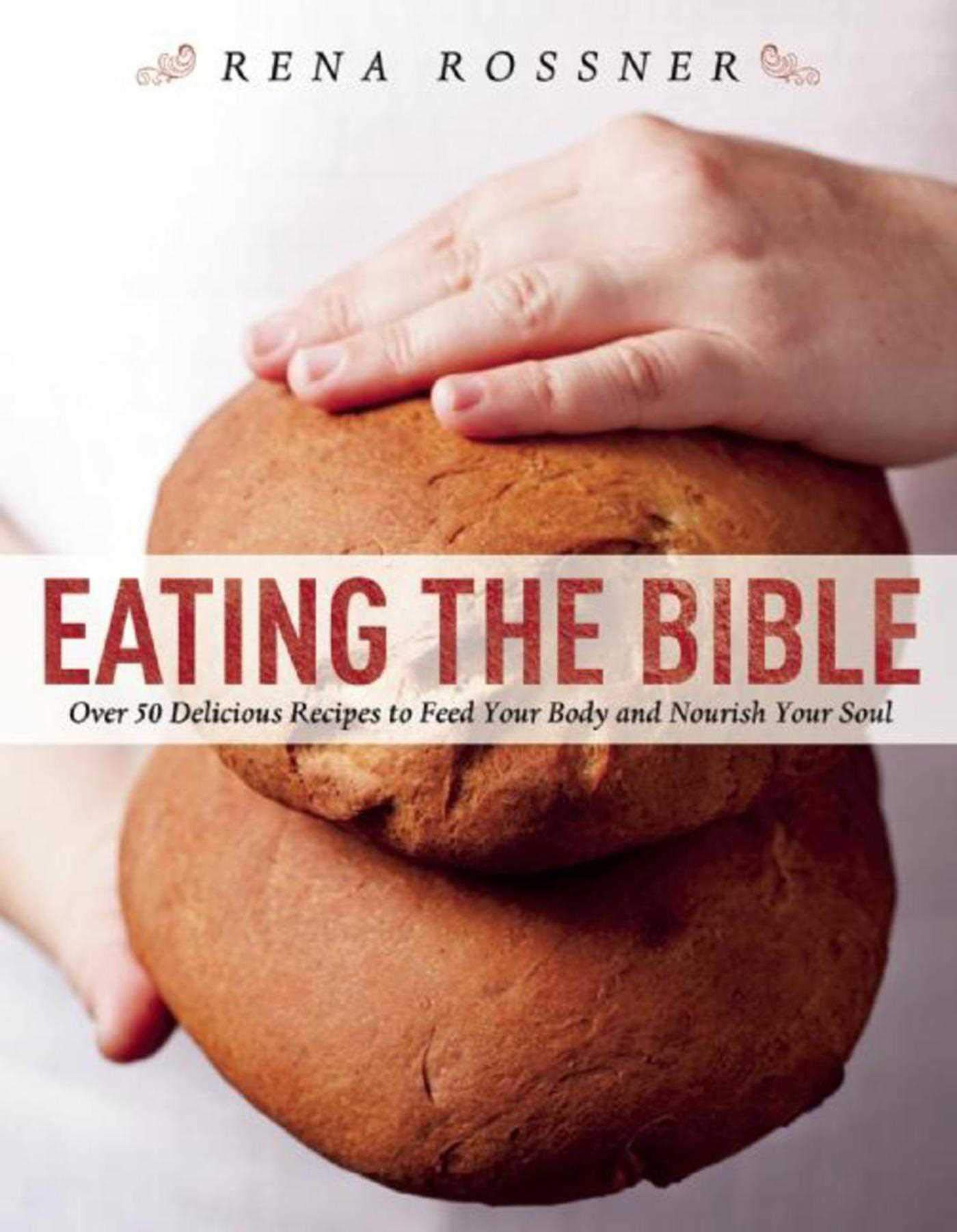 Eating the Bible: Over 50 Delicious Recipes to Feed Your Body and
