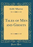 Tales of Men and Ghosts (Classic Reprint)