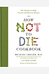 The How Not to Die Cookbook: 100+ Recipes to Help Prevent and Reverse Disease Kindle Edition