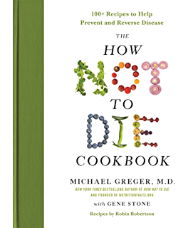 How not to die discover the foods scientifically proven to prevent the how not to die cookbook 100 recipes to help prevent and reverse disease fandeluxe Choice Image