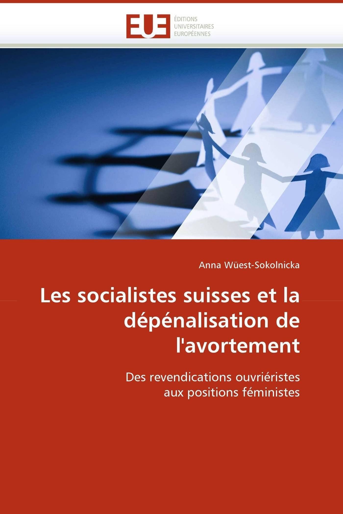 Les socialistes suisses et la dépénalisation de l''avortement: Des revendications ouvriéristes aux positions féministes (Omn.Univ.Europ.) (French Edition) ebook