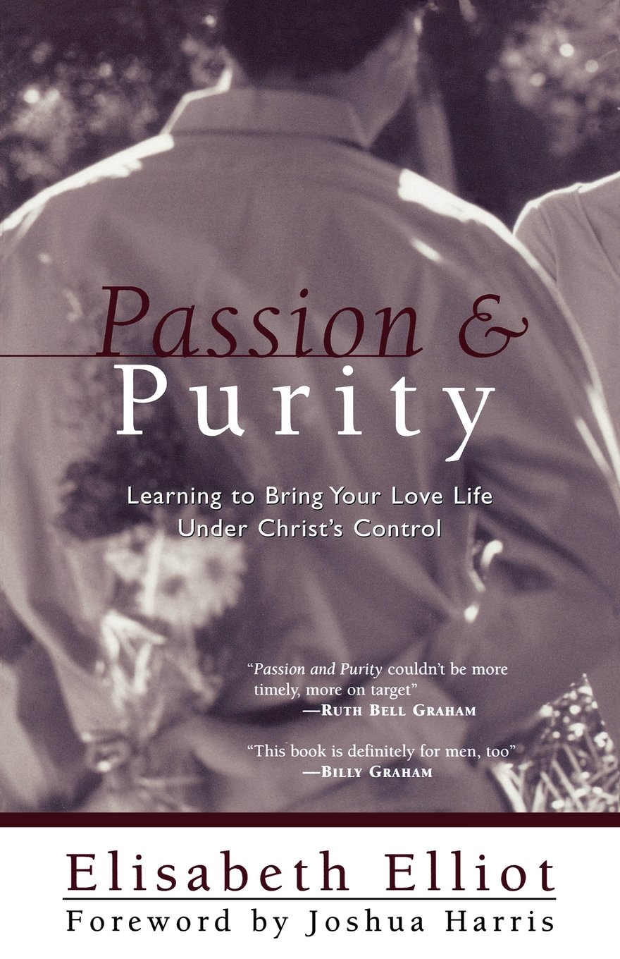 Passion and Purity: Learning to Bring Your Love Life Under Christ's  Control: Elisabeth Elliot, Joshua Harris: 9780800758189: Amazon.com: Books