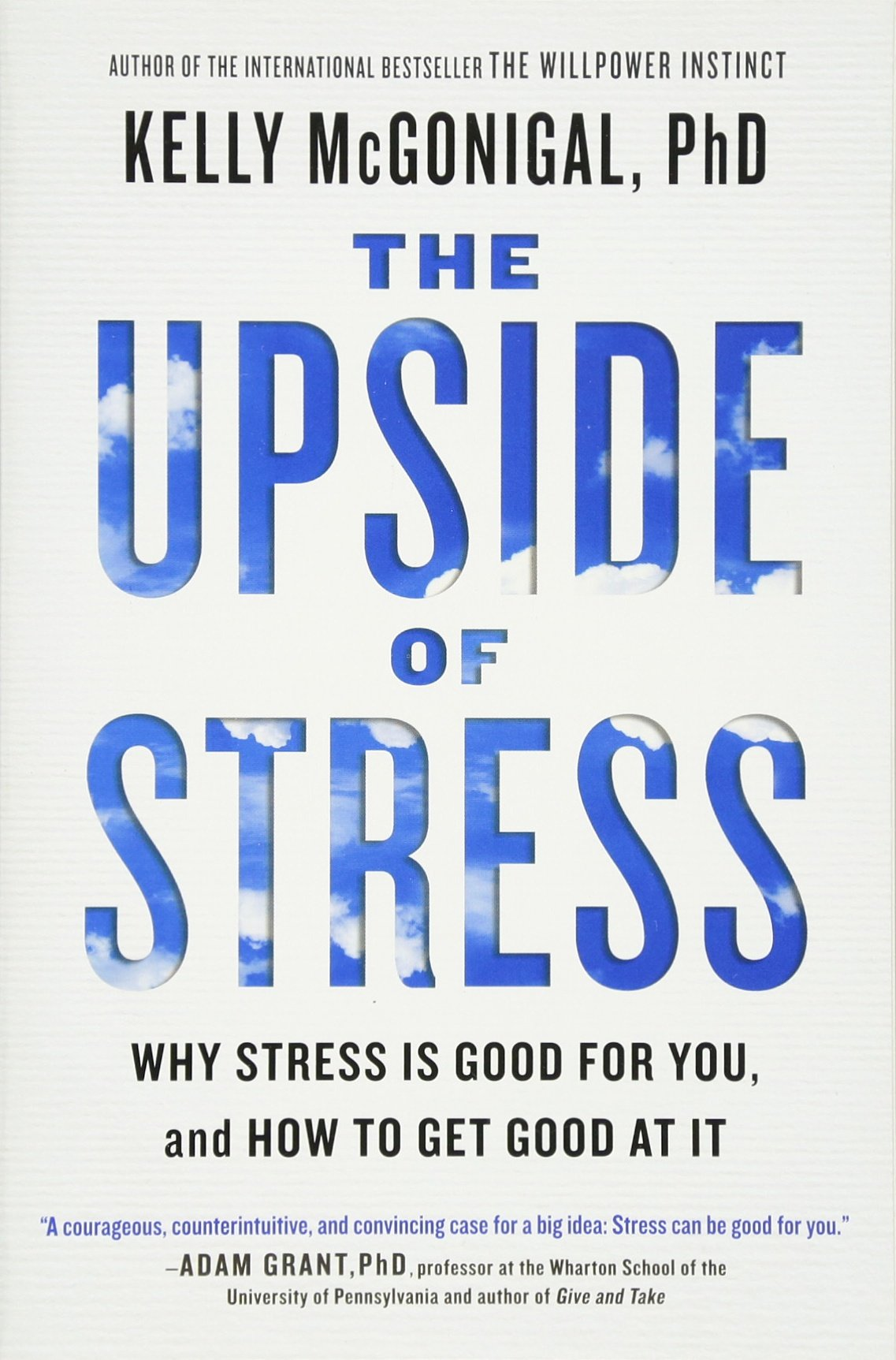 the upside of stress why stress is good for you and how to get