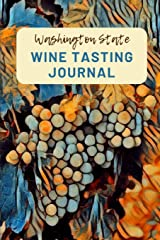 Washington State Wine Tasting Journal: A Guided Log Book With Prompted Template Pages to Write iI All Your Wine Tasting Experiences Paperback