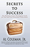 Secrets to Success: The Definitive Career Development Guide for New and First Generation Professionals (English Edition)