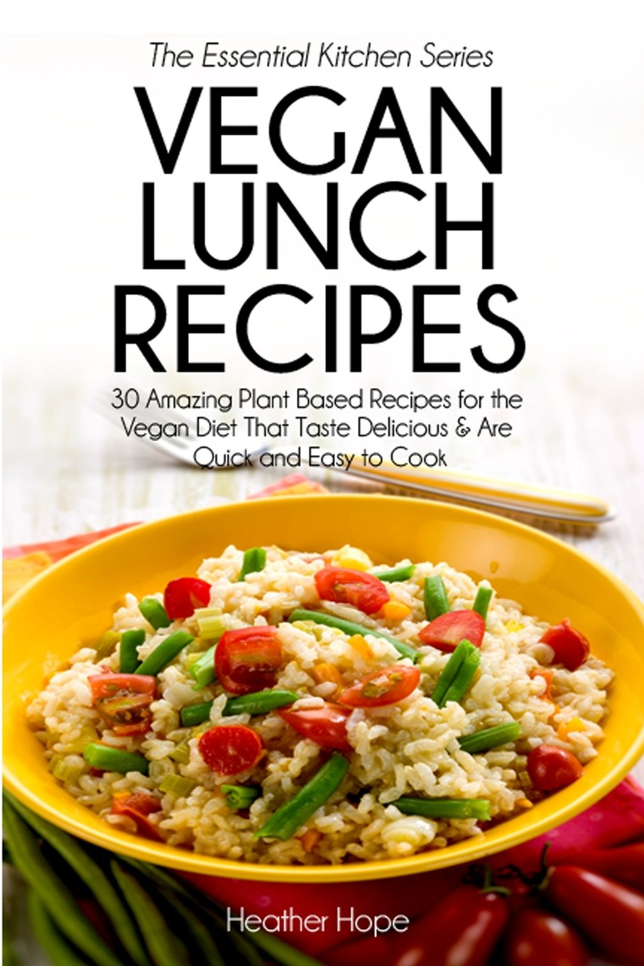 Read Online Vegan Lunch Recipes: 30 Amazing Plant Based Recipes for the Vegan Diet That Taste Delicious & Are Quick & Easy to Cook (The Essential Kitchen Series) (Volume 31) pdf epub