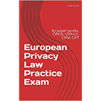 European Privacy Law Practice Exam: By Jasper Jacobs, CIPP/E, CIPP/US, CIPM, CIPT (English Edition)