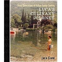 Luca's Culinary Journey-Three Generation: Three generations of Italian family cooking