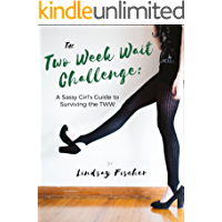 The Two Week Wait Challenge: A Sassy Girl's Guide to Surviving the TWW