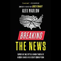 Breaking the News: Exposing the Establishment Media's Hidden Deals and Secret Corruption (English Edition)
