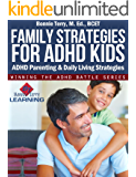 Family Strategies for ADHD Kids (Winning the ADHD Battle Series Book 2)