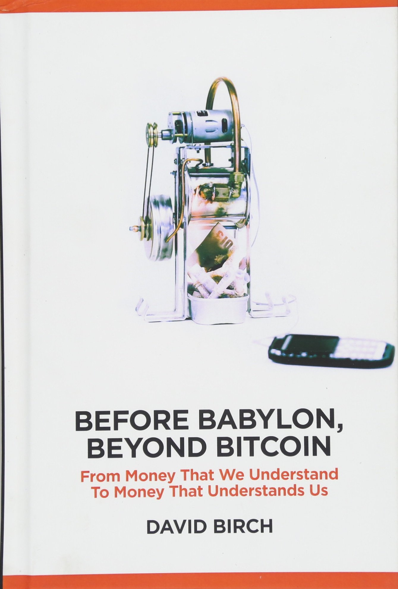 Before Babylon, Beyond Bitcoin: From Money That We Understand to Money That Understands Us Perspectives: Amazon.es: Birch, David: Libros en idiomas extranjeros