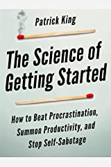 The Science of Getting Started: How to Beat Procrastination, Summon Productivity, and Stop Self-Sabotage (Clear Thinking and Fast Action Book 1) Kindle Edition