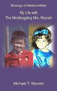 My Life with The Mindboggling Mrs. Miyoshi (Musings of MediocreMan)