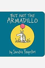 But Not the Armadillo (Sandra Boynton Board Books)