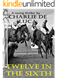 Twelve in the Sixth: A gripping racing thriller!