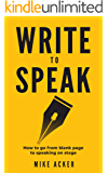 Write to Speak: How to go from blank page to speaking on stage