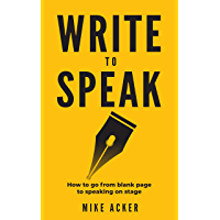 Write to Speak: How to go from blank page to speaking on stage (English Edition)