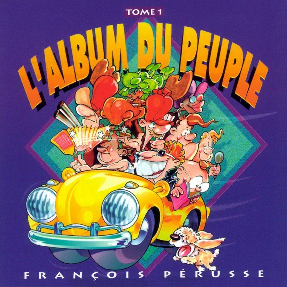 L'Album Du Peuple Tome 1 François Pérusse L' Album Du Peuple Tome 1 UMC/DEP Comedy