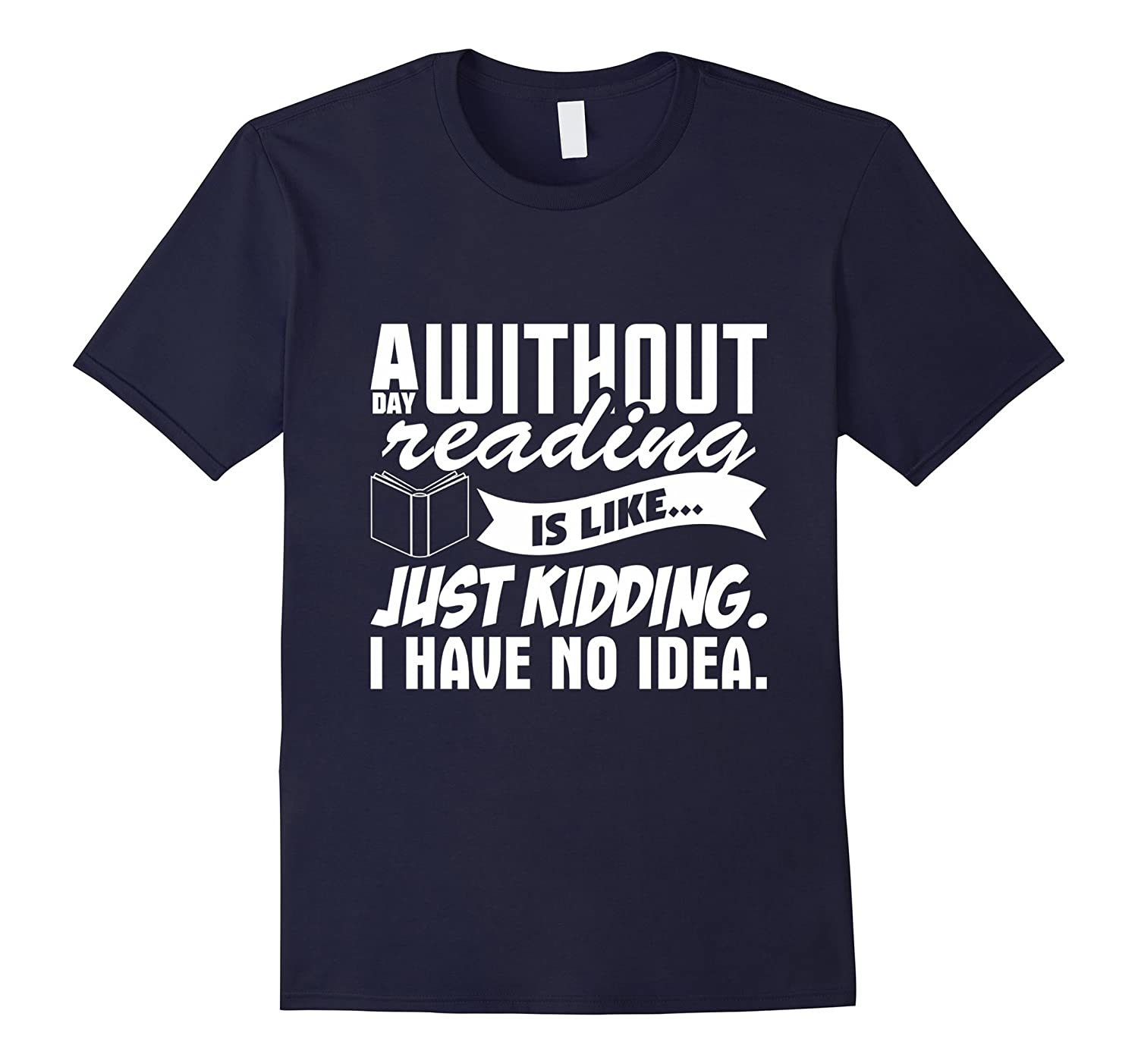 A Day Without Reading Is Like Just Kidding Reading T-Shirt-CD