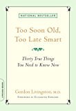 Too Soon Old, Too Late Smart: Thirty True Things You Need to Know Now