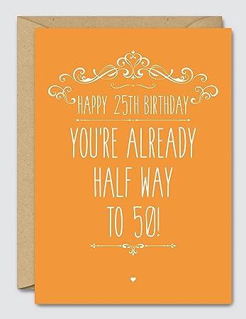 Happy 25th Birthday Youre Already Half Way To 50 Funny Birthday
